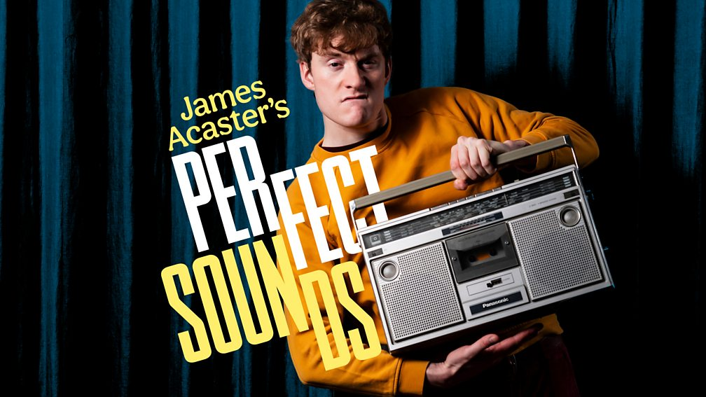 James Acaster's Perfect Sounds podcast